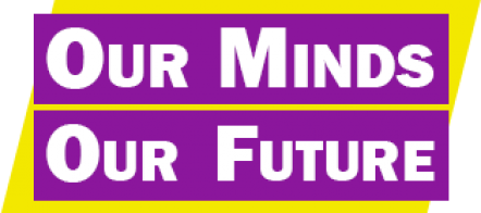 Our Minds Our Future campaign
